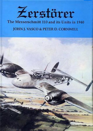 'Zerstörer: Messerschmitt 110 and Its Units in 1940' by John Vasco and Peter Cornwell